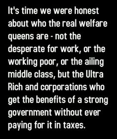 TRUTH!! Welfare Queens are not the poor who you give .09 cents of your tax dollars to people.... Get a clue in 2013
