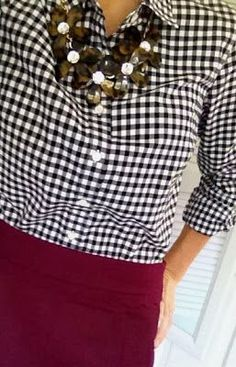 how to wear gingham: black w/ burgundy for a pretty color combination (cold? add a winter white or silvery gray fitted cardigan)