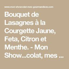 Bouquet de Lasagnes à la Courgette Jaune, Feta, Citron et Menthe. - Mon Show...colat, mes gourmandises