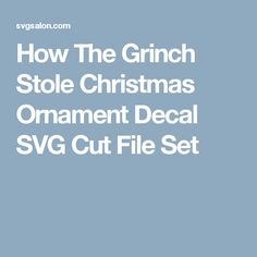 How The Grinch Stole Christmas Ornament Decal SVG Cut File Set