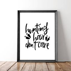 Hunting Hair Don't Care, Hunting Quote, Deer Prints, Hunting Decor, Instant Download, Printable Gifts, Stag, Buck, Black And White Print