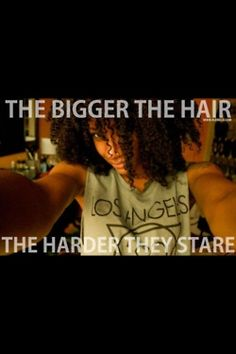 The bigger the hair the harder they stare #truth #naturalhair hair-there-and-everywhere