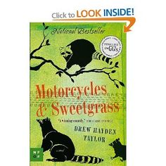 Motorcycles & Sweetgrass by Drew Hayden Taylor. Wonderful, funny, sweet book.