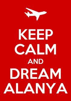 Keep calm dream Alanya!!