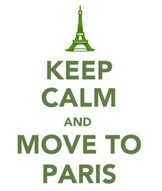 Okay the Keep Calm mutation meme has jumped the shark.NO. Okay, no no no no no. History people, know your history. Moving to Paris during the actual historical era of the original Keep Calm poster would have been a very bad idea INDEED. *mumble grumble mumble*