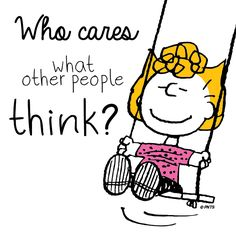 Who cares what other people think? / The Peanuts Gang / Sally