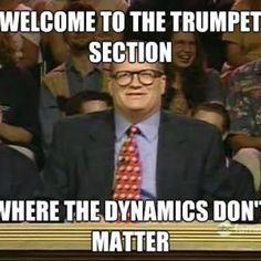 This is a the truth. Where everyone plays extremly loud and your first chair trumpets player just happens to naturally play soft.