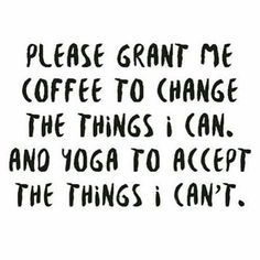Please grant me coffee to change the things i can. and yoga to accept the things i can't. Yoga for health, yoga for beginners, yoga poses, yoga quotes, yoga inspiration Alo Yoga, Yoga Bewegungen, Yoga Meditation, Namaste Yoga, Namaste Quotes, Kundalini Yoga, Yoga Art, Vinyasa Yoga, Great Quotes