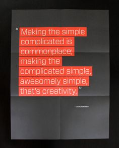 Making the simple complicated is commonplace; making the complicated simple, awesomely simple, that's creativity. --Charles Mingus