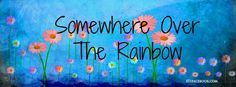 Somewhere Over the Rainbow ~ Facebook Cover
