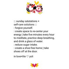 A little self-care reminder for myself and anyone who could use it. Write it down in committment so it can manifest. ______________  Practicing self forgiveness starts with being accountable for what you have because it's what you created. In that acceptance,  you create renewed energy. Forgive yourself and from there,  you can start seek forgiveness and forgive others.  Self before the rest.  _____________  Sugar is sugar: molasses, white or brown sugar, honey,  all syrups. Start by cutting…
