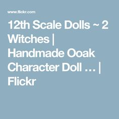 12th Scale Dolls ~ 2 Witches | Handmade Ooak Character Doll … | Flickr