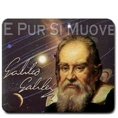 """E pur (eppur) si muove - And yet it moves"" Galileo Galilei, Italian scientist"