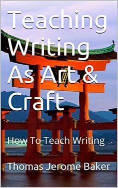 Teaching Writing As Art & Craft: How To Teach Writing by Thomas Jerome Baker http://www.amazon.com/dp/B00YM8ACPY/ref=cm_sw_r_pi_dp_SaV9wb0XJY59J