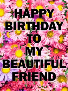 Best Birthday Quotes : QUOTATION – Image : As the quote says – Description To my Beautiful Friend – Happy Birthday Card Happy Birthday Beautiful Friend, Happy Birthday Special Friend, Happy Birthday Best Friend Quotes, Happy Birthday Woman, Happy Birthday Wishes Cards, Happy Birthday Celebration, Birthday Card Sayings, Birthday Blessings, Birthday Wishes Quotes