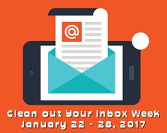 Clean out your Inbox Week, January 22 - 28, 2017