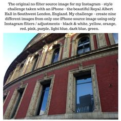 Here is my third Instagram inspired challenge where I use 1 original source picture to create 9 totally different images using only Instagram filters and photo adjustments. Here is the source image. This time, I feature the beautiful Royal Albert Hall in Southwest London.  #color #colors #colorful #colorblue #colour #colours #colourful #LDN #architecture #architecturelovers #lovelondon #thisislondon #londonlife #archilovers #archilover #londonarchitecture #prettylondon #ilovelondon