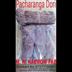 M R Narrow Fab Dori Name :  Pacharanga dori also made malai dori,satin ribbon,cutwork,elastic, border,lather. For enquiry : 9727718481(Dharmesh bhai)