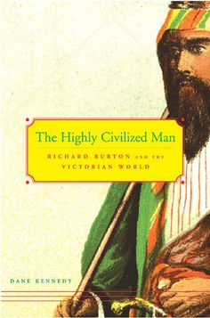 The Highly Civilized Man: Richard Burton and the Victorian World by Dane KENNEDY, Dane Keith Kennedy. Paste title here: (http://books.google.com/books?id=rCh8EIv7b04C=frontcover=The+Highly+Civilized+Man:+Richard+Burton+and+the+Victorian+World.=en=X=45_3UPjDC8fh0wHZ94CgCg=0CDAQ6AEwAA)