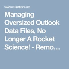 Managing Oversized Outlook Data Files, No Longer A Rocket Science! - Remo…