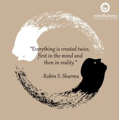 """Everything is created twice, first in the mind and then in reality.""  ― Robin S. Sharma"