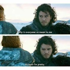 Jon Snow: Why is everyone so mean to me?