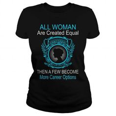 All Woman Are Created Equal Then A Few Become More Career Options T-Shirts & Hoodies