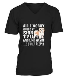 All I worry about is my Shih Tzu Shih Tzu T-shirt