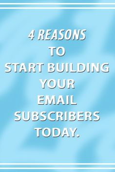 4 Reasons to Start Building Your Email Subscribers Today + My First Video!