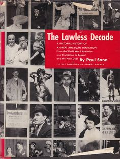 The Lawless decade : a pictorial history of a great American transition: from the World War I armistice and prohibition to repeal and the New Deal / by Paul Sann World War I, The Unit, History, American, Books, Movie Posters, Pictures, Photos, World War One