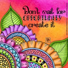 """Mixed media collage with bold and colorful doodle flowers by Debi Payne Designs featuring the hand lettered positive saying, """"Opportunity is waiting for you"""" Words Quotes, Art Quotes, Inspirational Quotes, Sayings, Flower Doodles, Doodle Flowers, Peace Pole, Pretty Quotes, Art Journal Pages"""