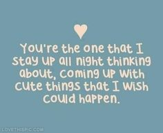 Youre The One I Stay Up Thinking About Pictures, Photos, and Images for Facebook, Tumblr, Pinterest, and Twitter