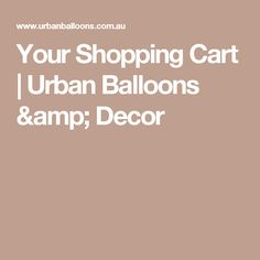 Your Shopping Cart | Urban Balloons & Decor