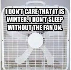 YESSS!!! So true! I'll freeze to death with the fan on before I sleep with it off! Lol