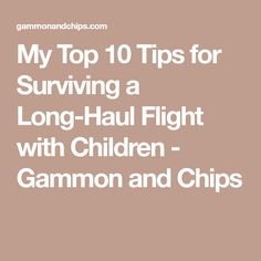My Top 10 Tips for Surviving a Long-Haul Flight with Children - Gammon and Chips