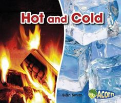 his series are perfect for introducing emergent readers to the topic of opposites. In Hot and Cold readers are shown fun and familiar examples of hot and cold things and quizzed on their ability to identify things that are hot or cold. Grade 2 Science, Science Curriculum, Emergent Readers, Cold Temperature, Inference, Children's Literature, Student Learning, Acorn, Hot