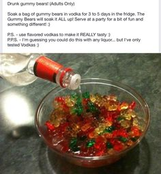 Fill bowl w/ gummy bears Add vodka Place in fridge for 1 hour Gummy bears will absorb alcohol Eat gummy bears Get drunk!--- My 2 favorite things, gummy bears and vodka! Party Drinks, Fun Drinks, Yummy Drinks, Alcoholic Drinks, Yummy Food, Beverages, Party Snacks, Vodka Cocktails, Tasty
