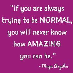 Nothing beats being true to you and who you are. YOU are amazing.