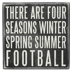 "Primitives By Kathy Sign- ""There Are Four Seasons Winter Spring Summer Football"" Football Box, Football Wall, Football Is Life, Football Season, College Football, Football Signs, Football Fever, Auburn Football Quotes, Football Phrases"