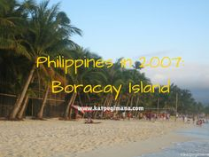 The first time I went to Boracay Island was in 2007 when it was less commercialised.