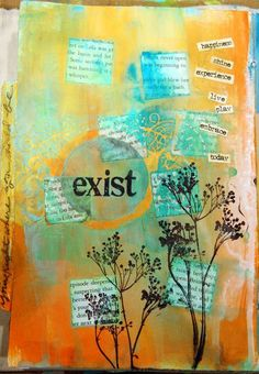 "ART JOURNALING change ""exist"" to ""faith, grace, believe"" or something like that"