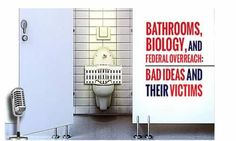 Bathrooms, Biology and Federal Overreach: Bad Ideas And Their Victims Read more at http://www.prophecynewswatch.com/article.cfm?recent_news_id=336#EQOPQZC54RZEo7Fw.99
