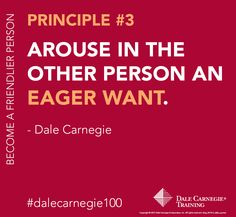 Dale Carnegie Principle #3: Arouse in the other person an eager want.