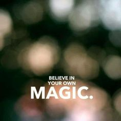 Mystical enchantments: Believe in your own magic.