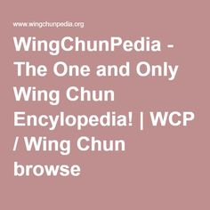 WingChunPedia - The One and Only Wing Chun Encylopedia! | WCP / Wing Chun browse