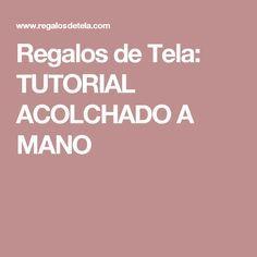 Regalos de Tela: TUTORIAL ACOLCHADO A MANO