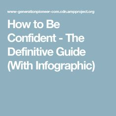 How to Be Confident - The Definitive Guide (With Infographic)
