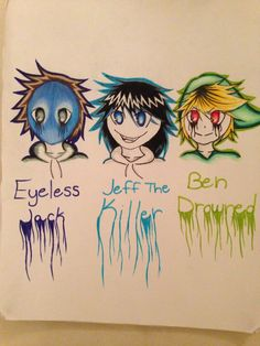 Eyeless Jack, Jeff the killer, and Ben drowned