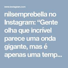 """nilsemprebella no Instagram: """"Gente olha que incrível parece uma onda gigante, mas é apenas uma tempestade se aproximando... 🌧️🌩️☁️☔🌂💧 essas são as maravilhas de Deus…"""""""