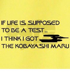 is a Test - the Kobayashi Maru! Yellow T-Shirt Life is a Test - the Kobayashi Maru! T-ShirtLife is a Test - the Kobayashi Maru! T-Shirt Star Wars, Star Trek Tos, Funny Quotes, Funny Memes, Hilarious, Funny Signs, Star Trek Quotes, Star Trek Sayings, Kobayashi Maru